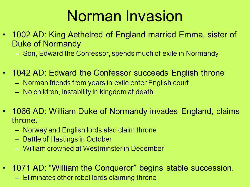 Norman Invasion 1002 AD: King Aethelred of England married Emma, sister of Duke of Normandy.