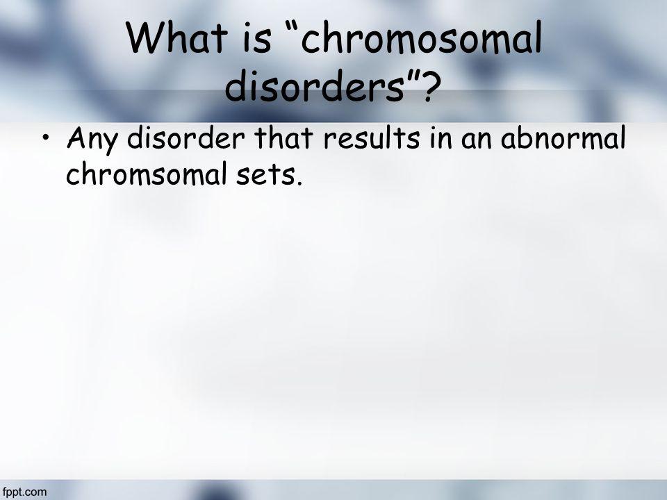 What is chromosomal disorders