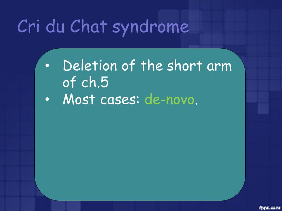 Cri du Chat syndrome Deletion of the short arm of ch.5