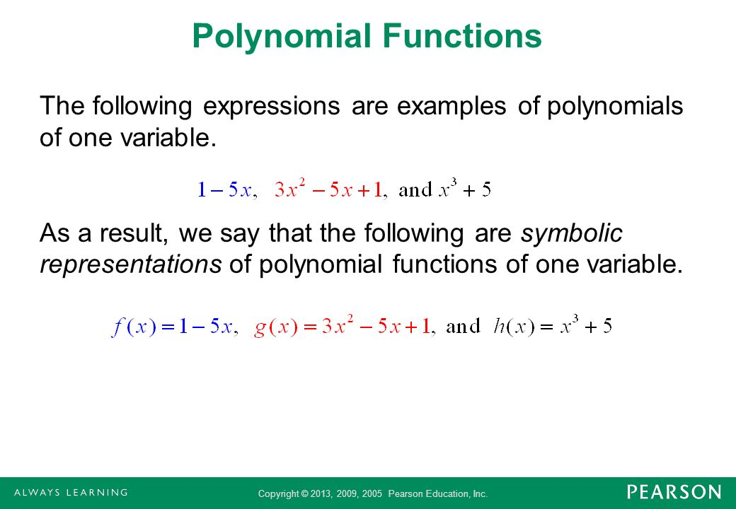 Polynomial Functions The following expressions are examples of polynomials of one variable.