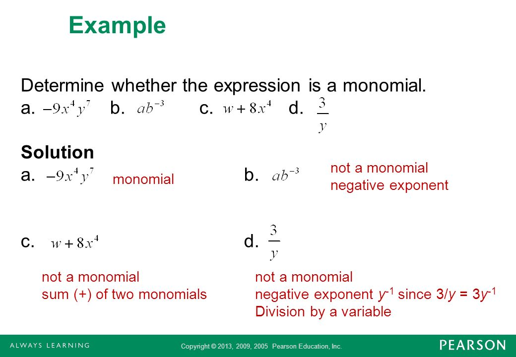 Example Determine whether the expression is a monomial. a. b. c. d. Solution a. b. c. d. not a monomial negative exponent.