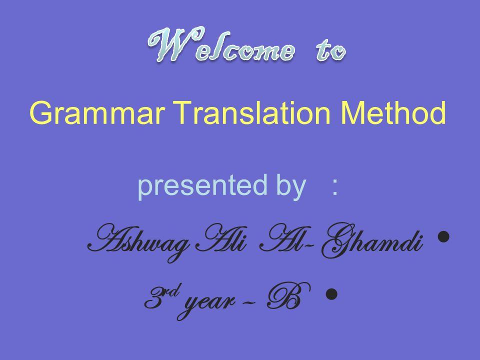 Grammar Translation Method presented by :