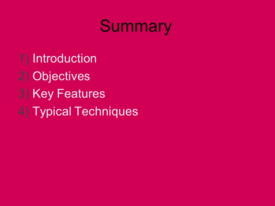 Summary 1) Introduction 2) Objectives 3) Key Features 4) Typical Techniques