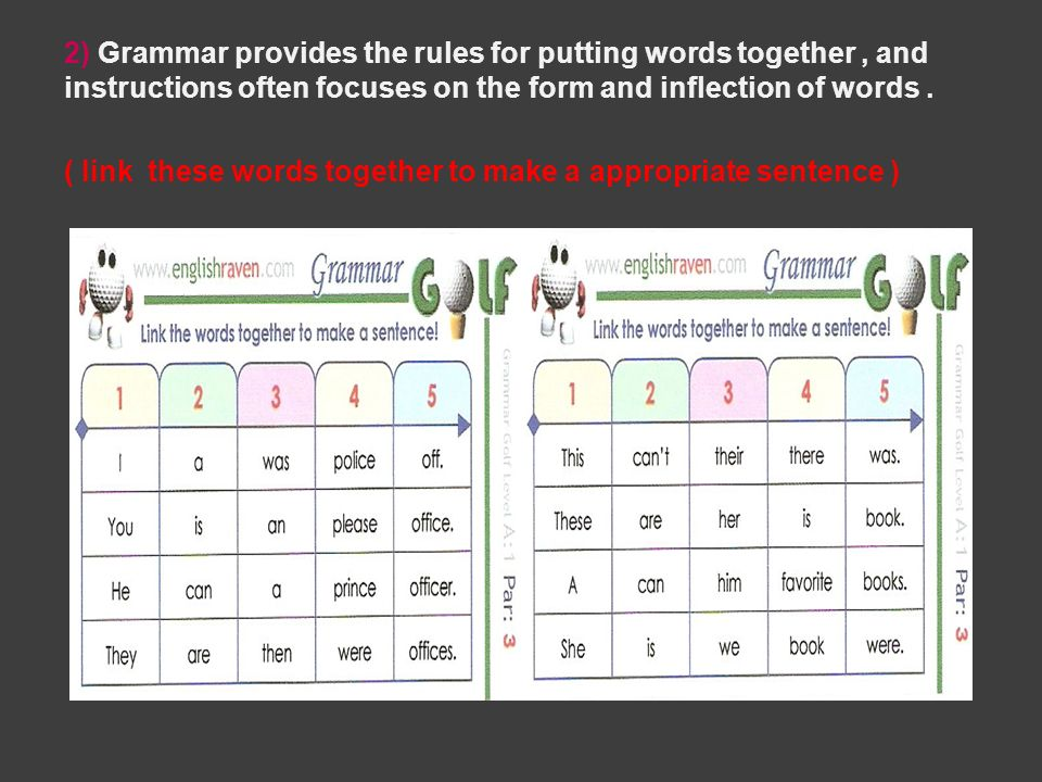 2) Grammar provides the rules for putting words together , and instructions often focuses on the form and inflection of words .