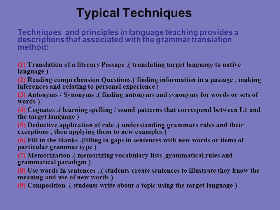 Typical TechniquesTechniques and principles in language teaching provides a descriptions that associated with the grammar translation method: