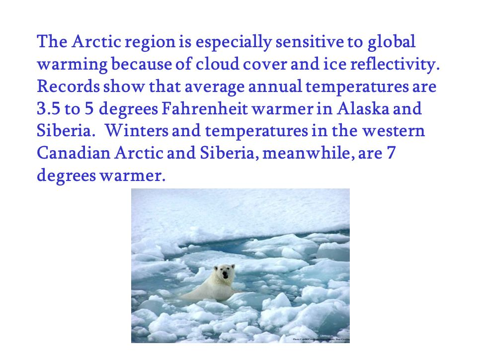 The Arctic region is especially sensitive to global warming because of cloud cover and ice reflectivity.