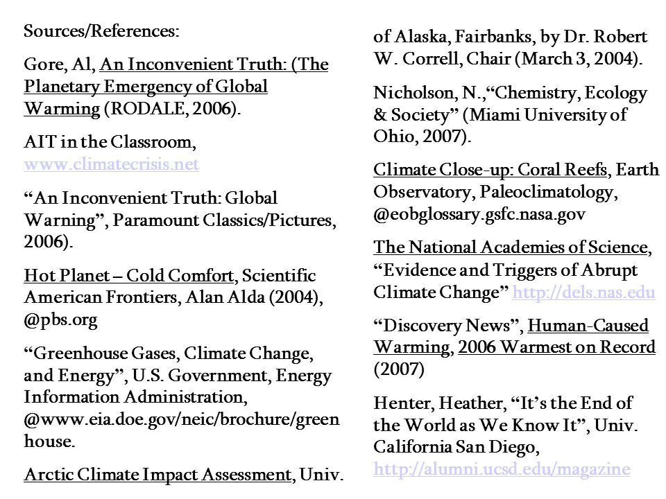 Sources/References:Gore, Al, An Inconvenient Truth: (The Planetary Emergency of Global Warming (RODALE, 2006).