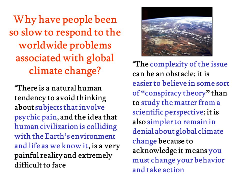 Why have people been so slow to respond to the worldwide problems associated with global climate change
