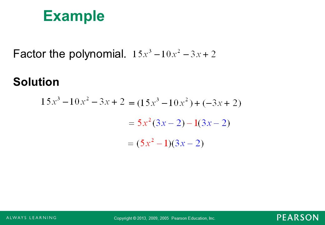 Example Factor the polynomial. Solution