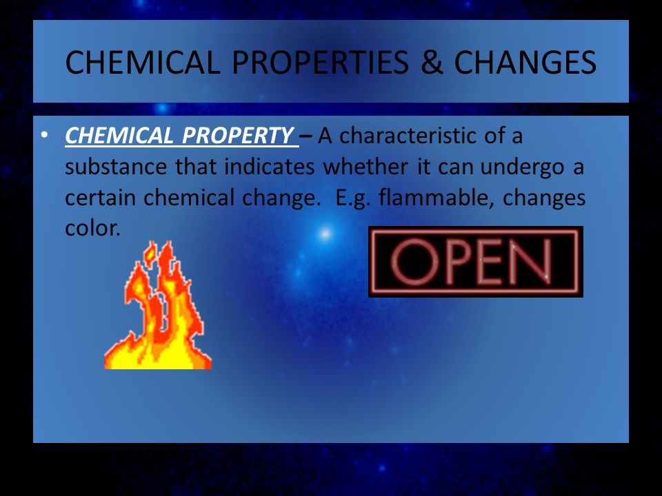 CHEMICAL PROPERTIES & CHANGES