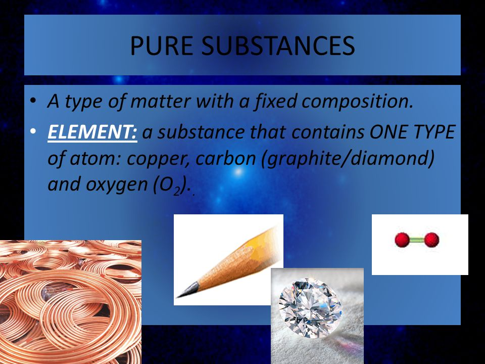 PURE SUBSTANCES A type of matter with a fixed composition.