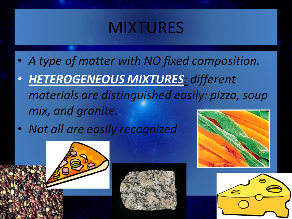 MIXTURES A type of matter with NO fixed composition.