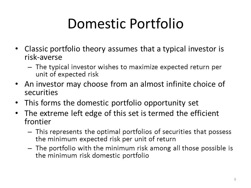 Domestic Portfolio Classic portfolio theory assumes that a typical investor is risk-averse.