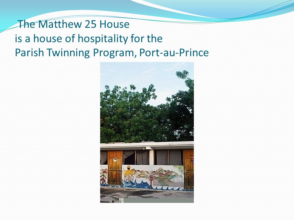 The Matthew 25 House is a house of hospitality for the Parish Twinning Program, Port-au-Prince