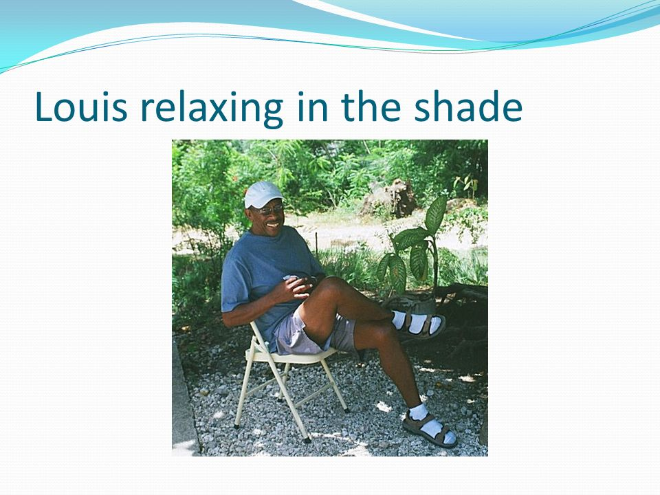 Louis relaxing in the shade