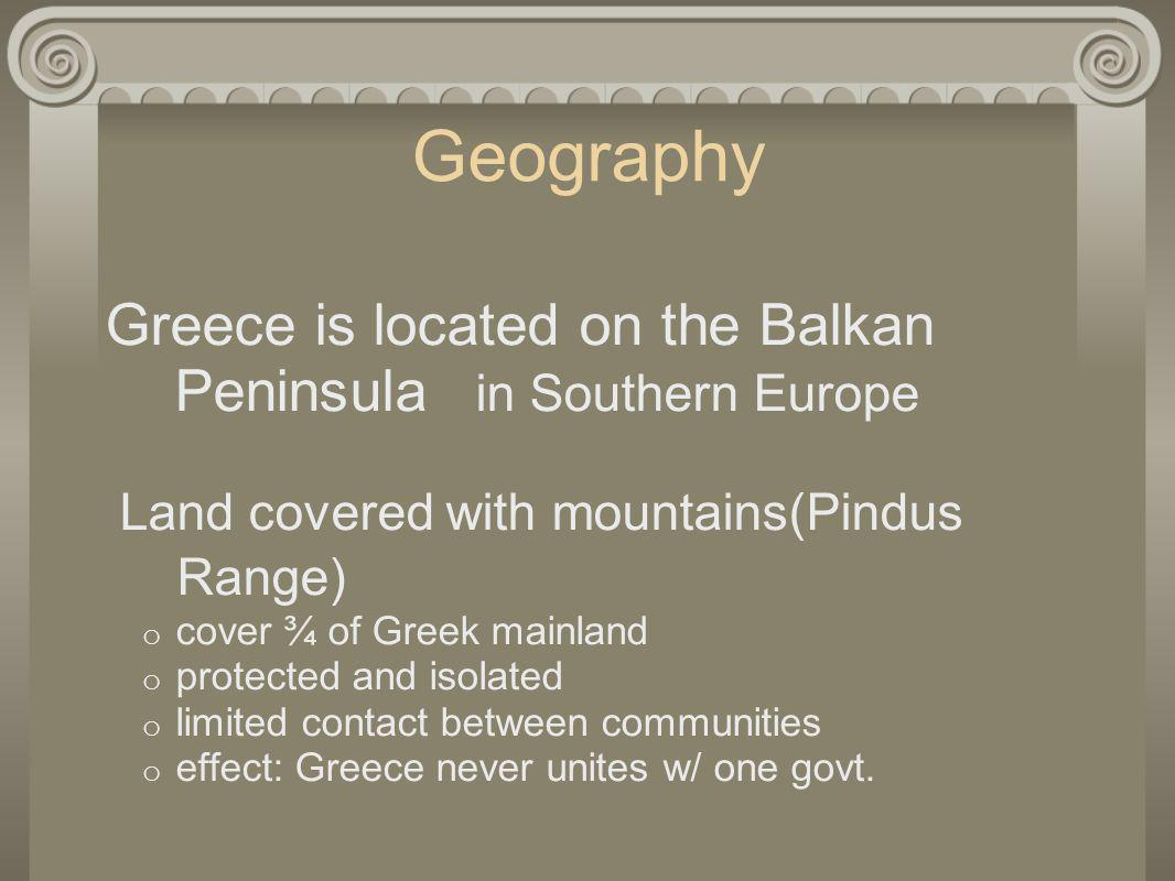 Geography Peninsula in Southern Europe Greece is located on the Balkan