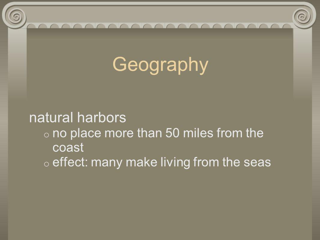 Geography natural harbors no place more than 50 miles from the coast