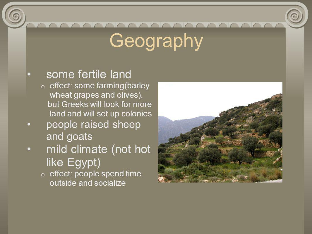 Geography some fertile land mild climate (not hot like Egypt)