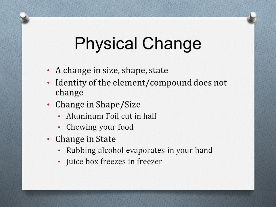 Physical Change A change in size, shape, state
