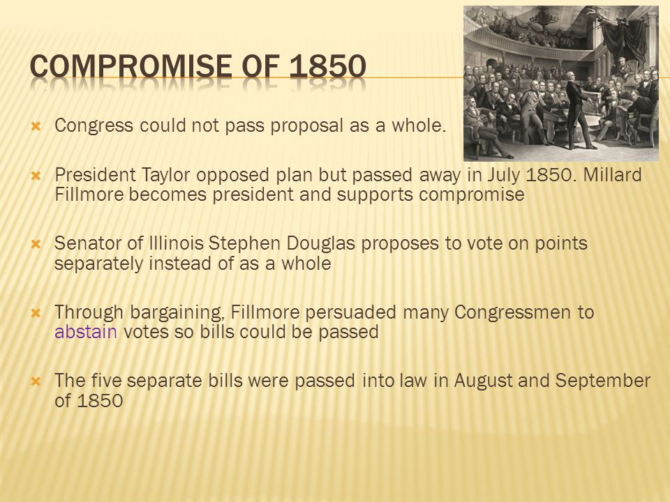 Compromise of 1850 Congress could not pass proposal as a whole.