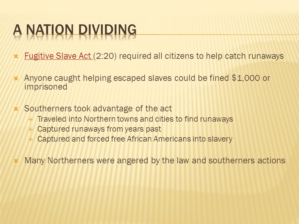 A nation dividing Fugitive Slave Act (2:20) required all citizens to help catch runaways.