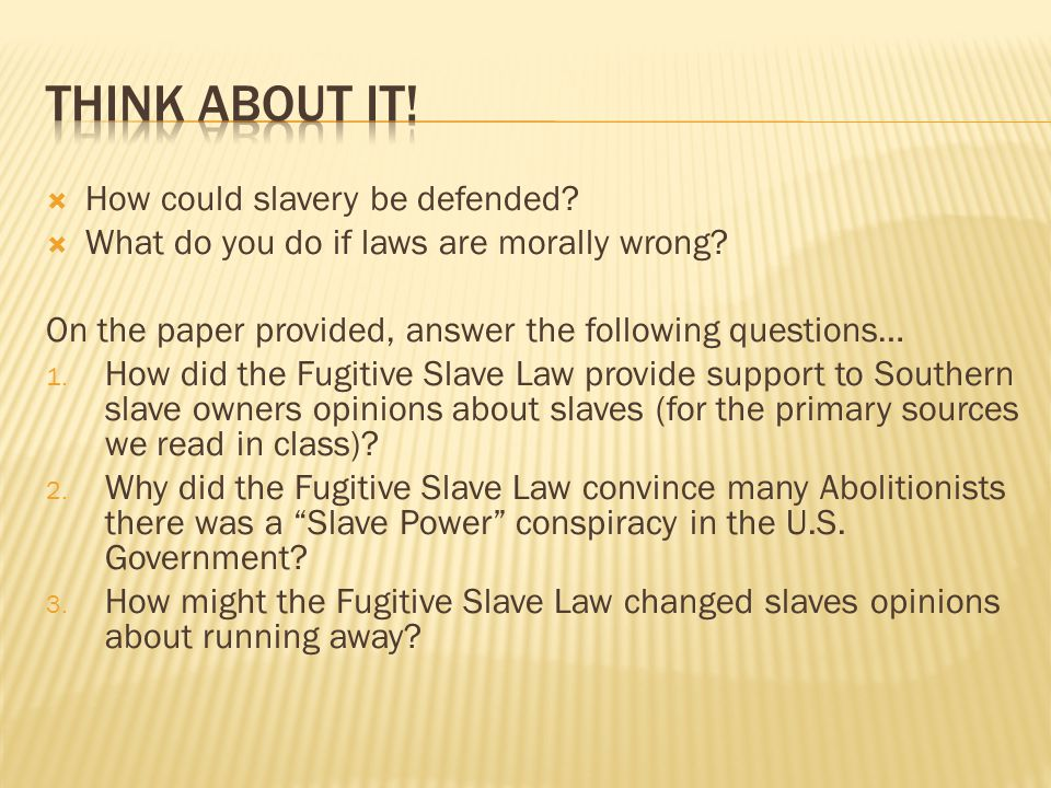 Think about it! How could slavery be defended