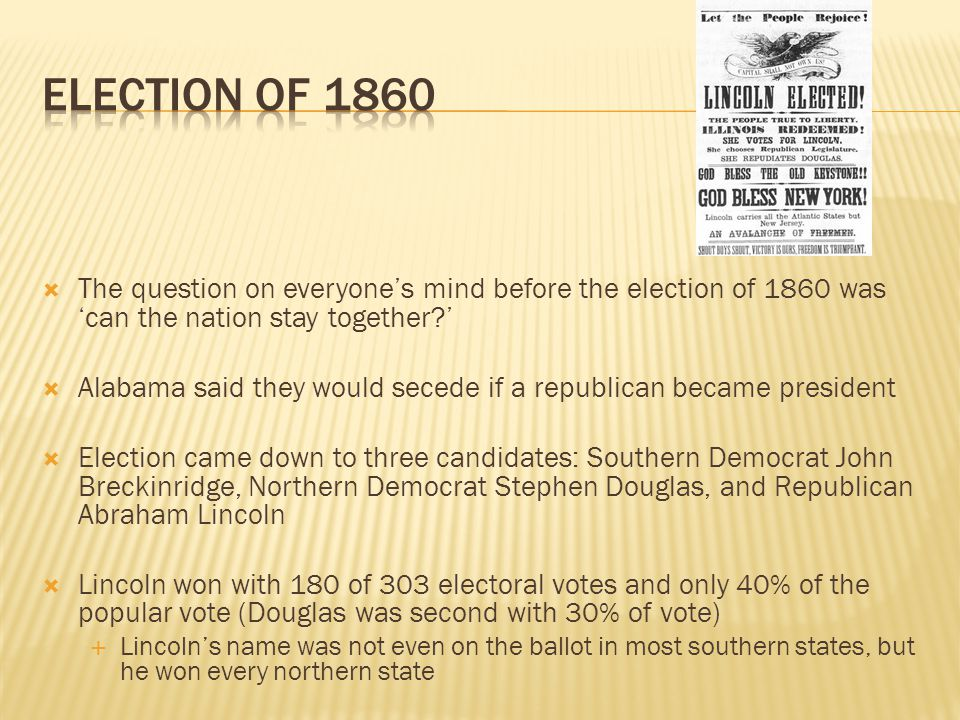 Election of 1860 The question on everyone's mind before the election of 1860 was 'can the nation stay together '
