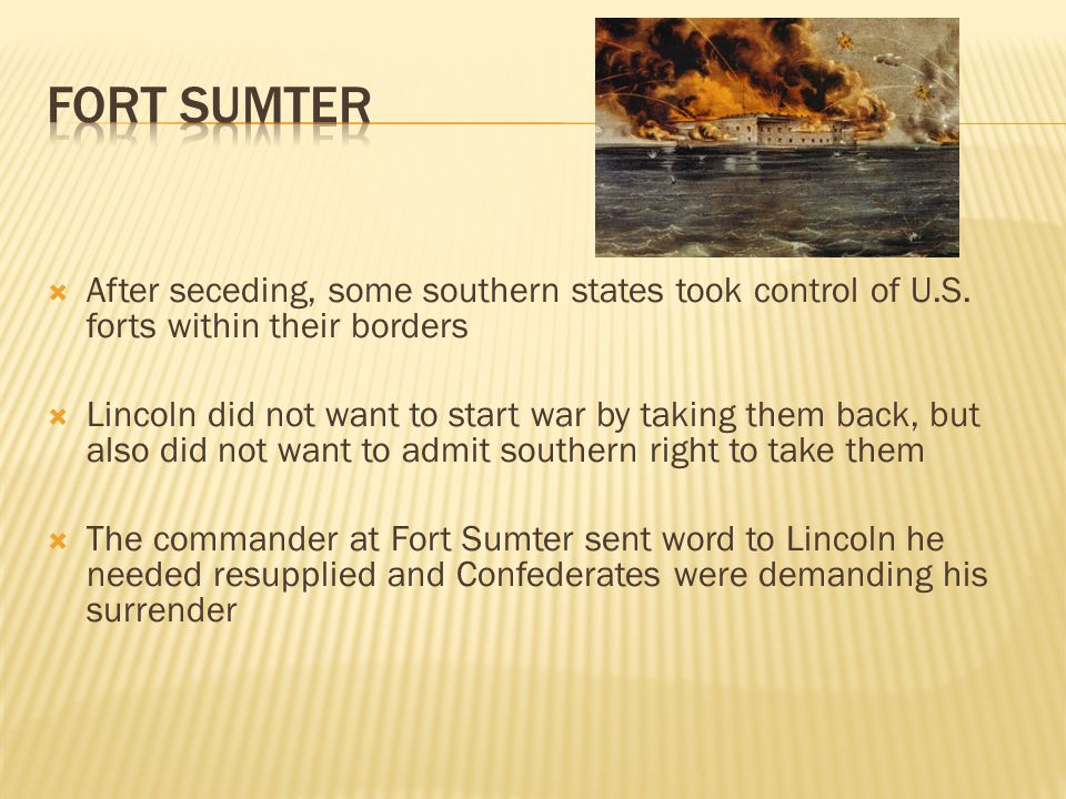 Fort Sumter After seceding, some southern states took control of U.S. forts within their borders.