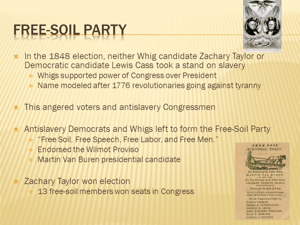 Free-Soil Party In the 1848 election, neither Whig candidate Zachary Taylor or Democratic candidate Lewis Cass took a stand on slavery.