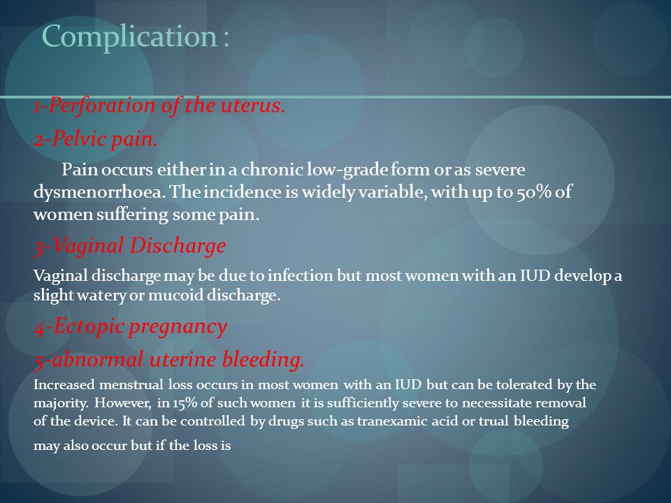 :Complication 1-Perforation of the uterus. 2-Pelvic pain.