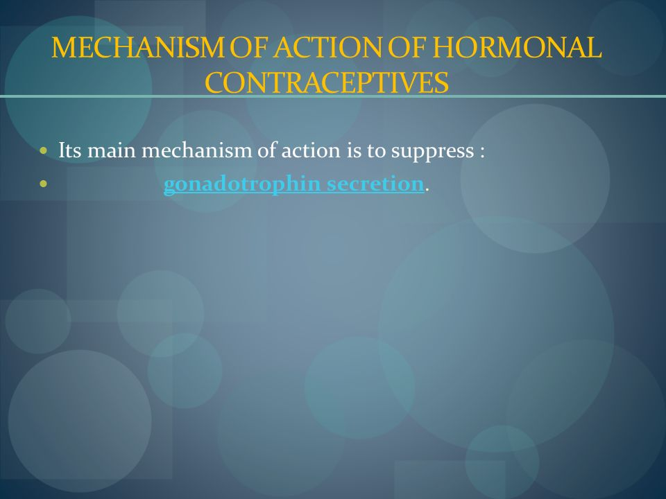 MECHANISM OF ACTION OF HORMONAL CONTRACEPTIVES