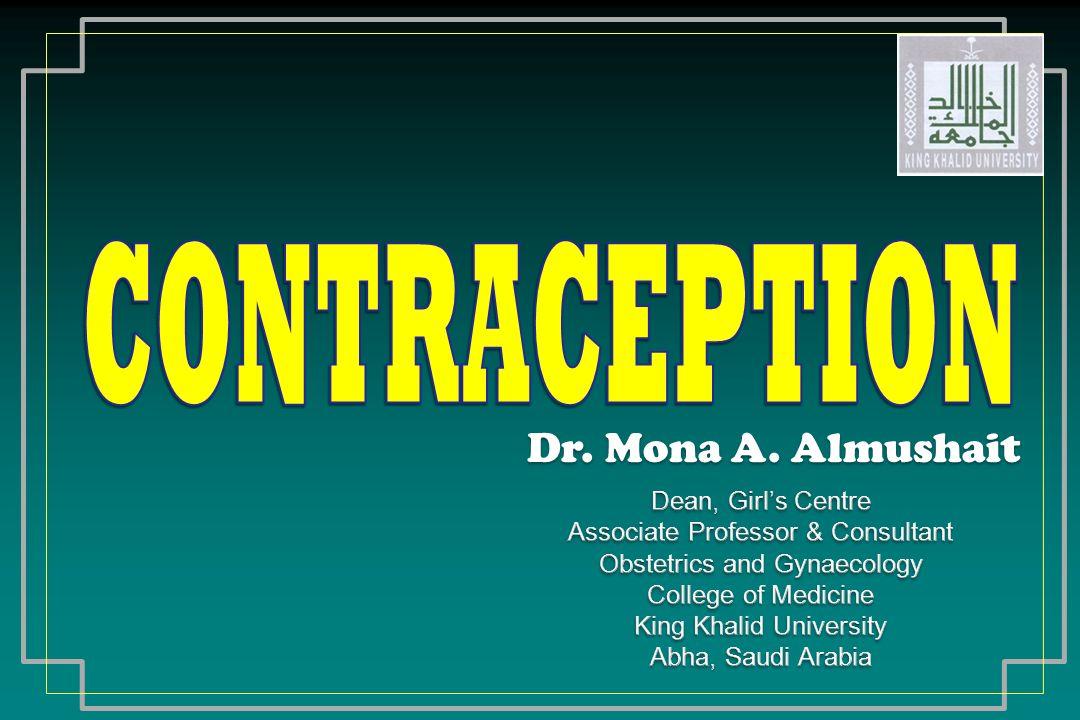 CONTRACEPTION Dr. Mona A. Almushait Dean, Girl's Centre