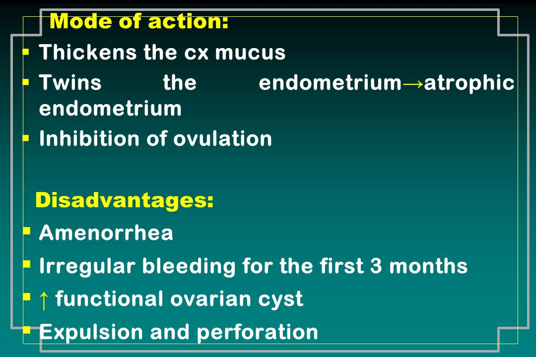 Twins the endometrium→atrophic endometrium Inhibition of ovulation