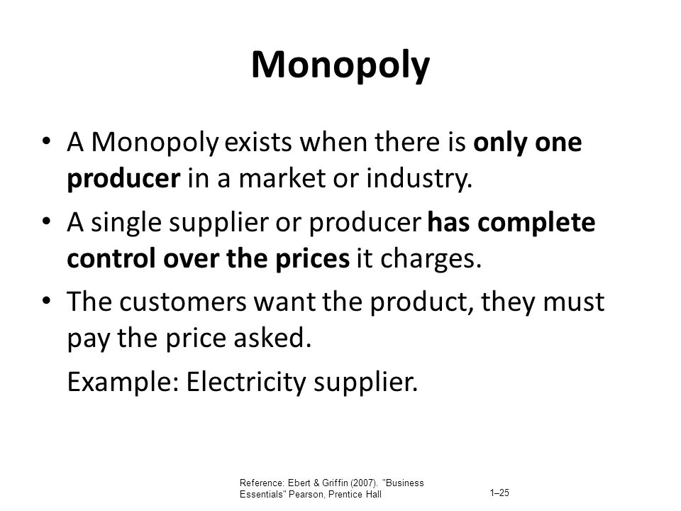 Monopoly A Monopoly exists when there is only one producer in a market or industry.