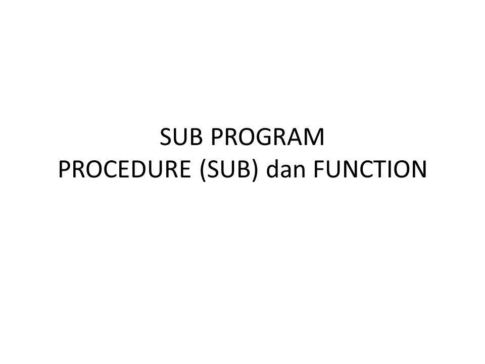 SUB PROGRAM PROCEDURE (SUB) dan FUNCTION