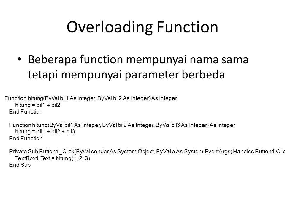 Overloading Function Beberapa function mempunyai nama sama tetapi mempunyai parameter berbeda.