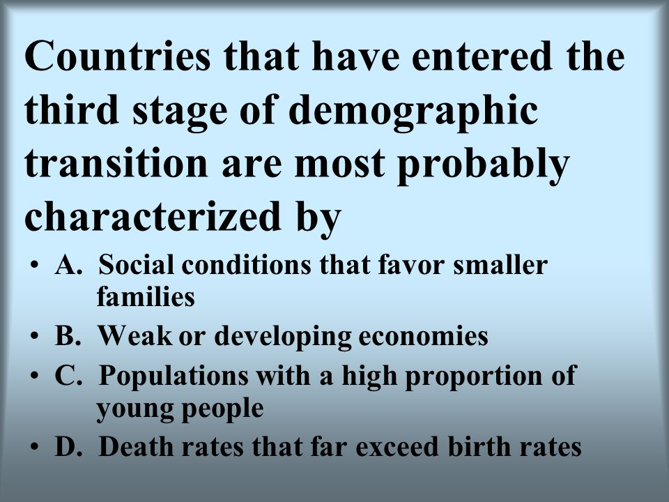 Countries that have entered the third stage of demographic transition are most probably characterized by