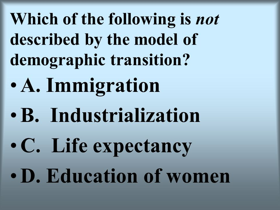 A. Immigration B. Industrialization C. Life expectancy