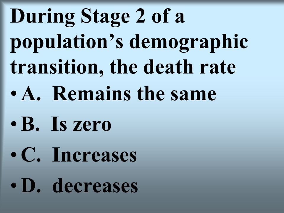 During Stage 2 of a population's demographic transition, the death rate