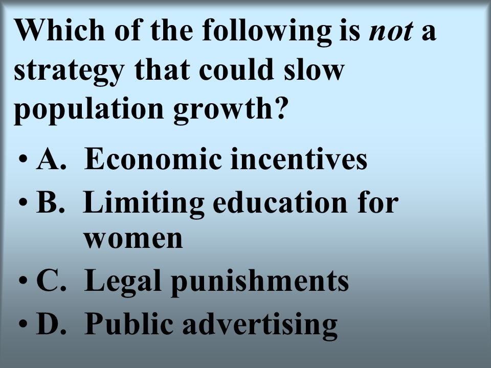 Which of the following is not a strategy that could slow population growth