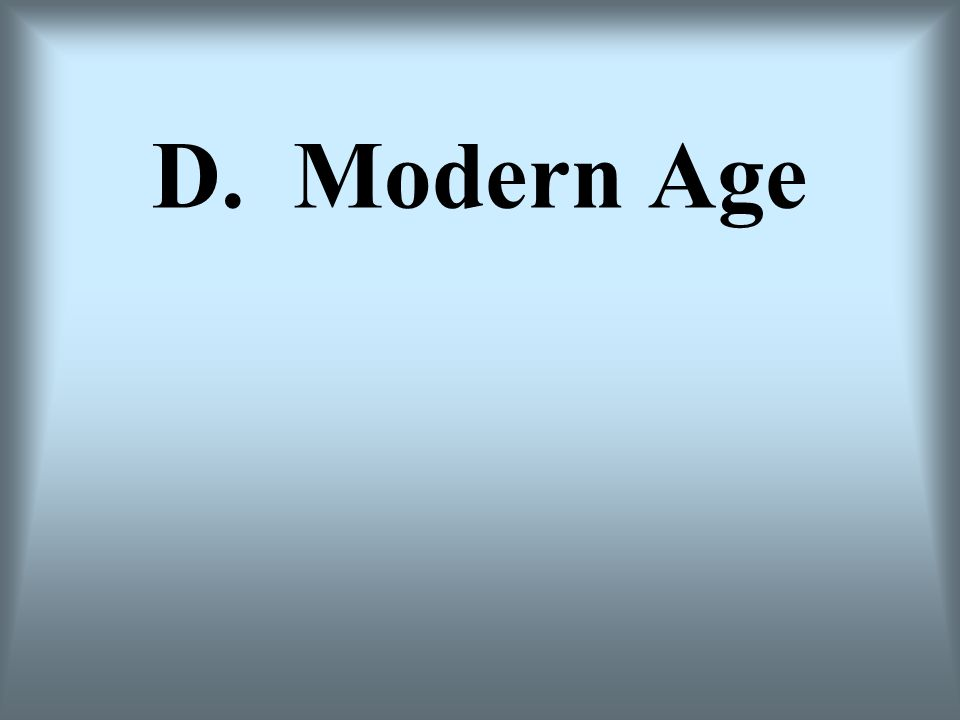 D. Modern Age