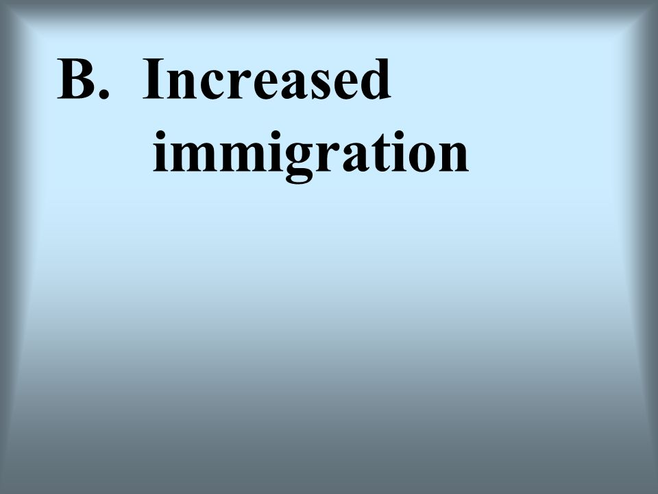 B. Increased immigration