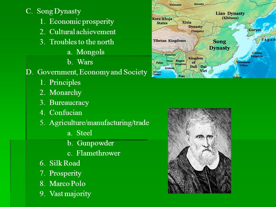 C. Song Dynasty1. Economic prosperity. 2. Cultural achievement. 3. Troubles to the north. a. Mongols.
