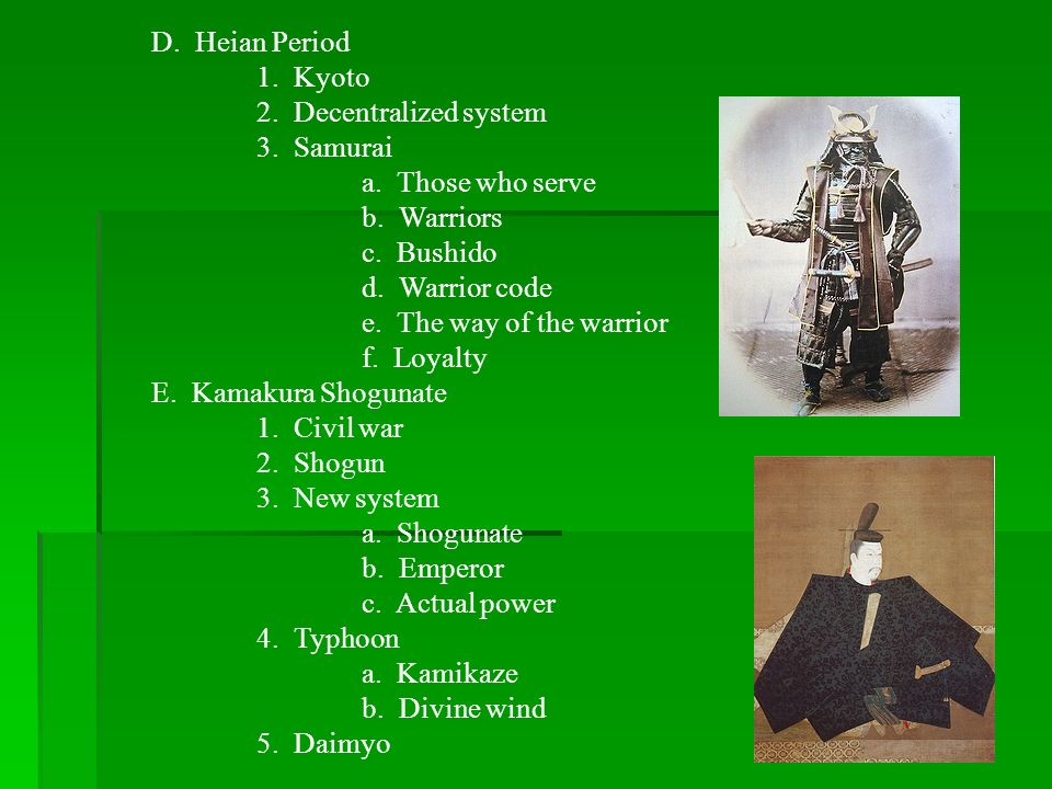 D. Heian Period 1. Kyoto. 2. Decentralized system. 3. Samurai. a. Those who serve. b. Warriors.