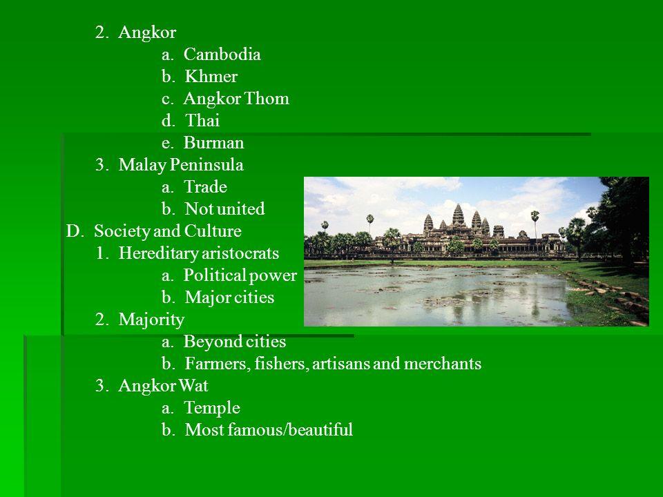 2. Angkora. Cambodia. b. Khmer. c. Angkor Thom. d. Thai. e. Burman. 3. Malay Peninsula. a. Trade.