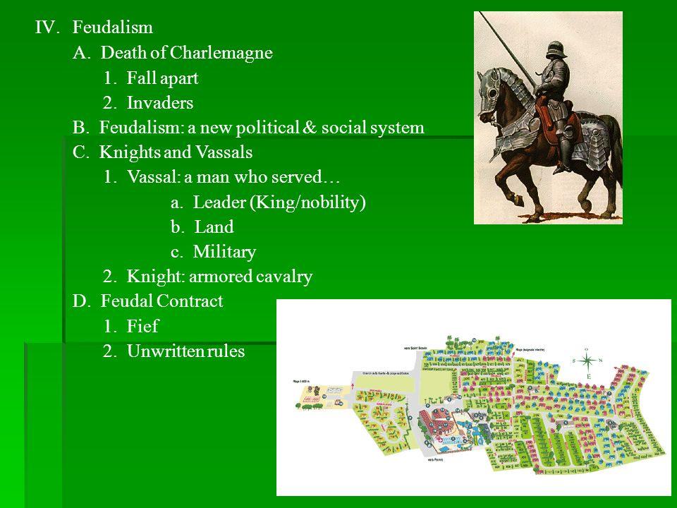 FeudalismA. Death of Charlemagne. 1. Fall apart. 2. Invaders. B. Feudalism: a new political & social system.