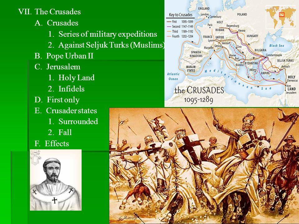 The CrusadesA. Crusades. 1. Series of military expeditions. 2. Against Seljuk Turks (Muslims) B. Pope Urban II.