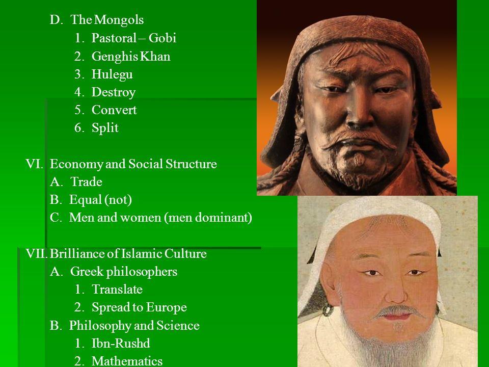 D. The Mongols1. Pastoral – Gobi. 2. Genghis Khan. 3. Hulegu. 4. Destroy. 5. Convert. 6. Split.