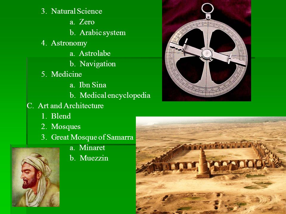 3. Natural Science a. Zero. b. Arabic system. 4. Astronomy. a. Astrolabe. b. Navigation. 5. Medicine.
