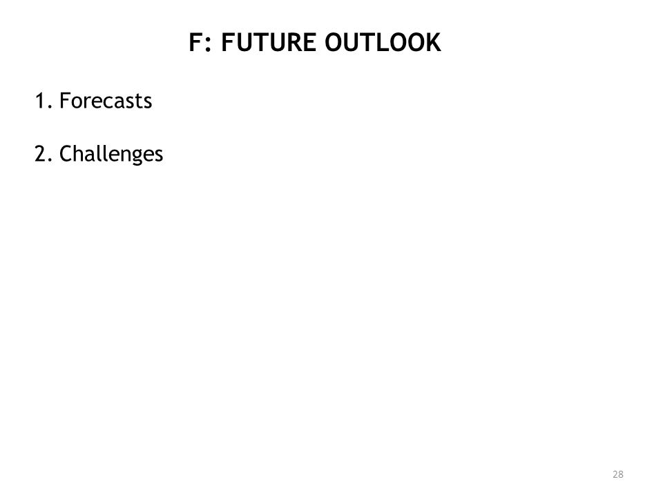 F: FUTURE OUTLOOK Forecasts Challenges